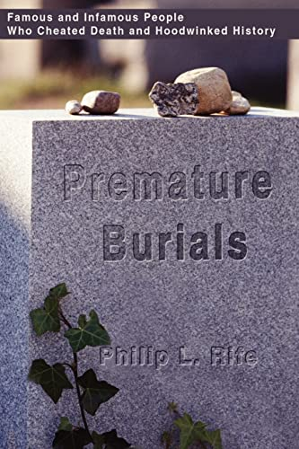 Premature Burials Famous and Infamous People Who Cheated Death and Hoodwinked History: Philip Rife