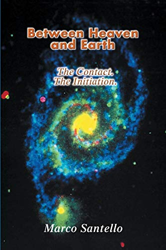 Between Heaven and Earth: The Contact. The Initiation.: Santello, Marco