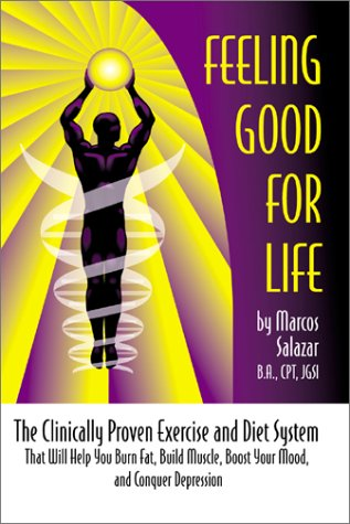 Feeling Good for Life : The Clinically: Marcos Salazar