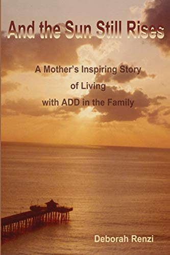 9780595208159: And the Sun Still Rises: A Mother's Inspiring Story of Living with ADD in the Family