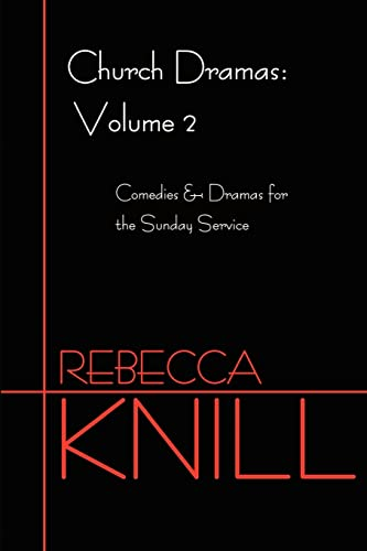 Church Dramas: Volume 2: Comedies and Dramas for the Sunday Service: Knill, Rebecca