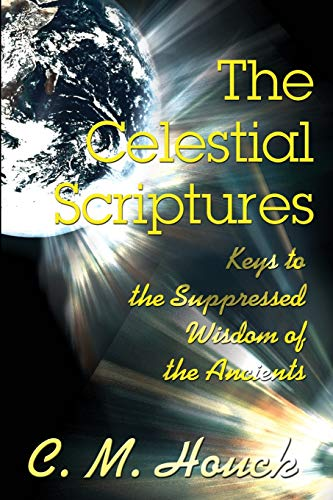 9780595209132: The Celestial Scriptures: Keys to the Suppressed Wisdom of the Ancients