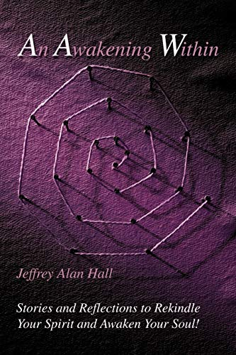 An Awakening Within: Stories and Reflections to: Jeffrey Alan Hall