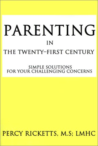 9780595211227: PARENTING IN THE TWENTY-FIRST CENTURY: Simple Solutions For Your Challenging Concerns