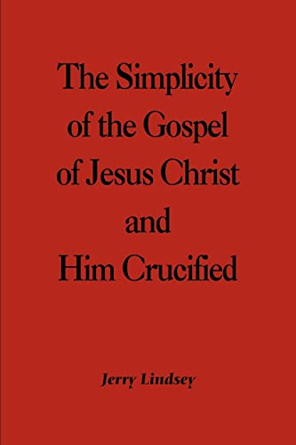 9780595212088: The Simplicity of the Gospel of Jesus Christ and Him Crucified