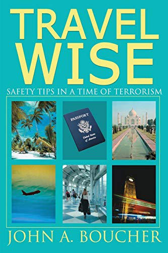 Travel Wise Safety Tips in a Time of Terrorism: John Boucher