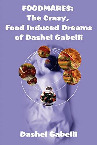 FOODMARES The Crazy, Food Induced Dreams of Dashel Gabelli: Dashel Gabelli