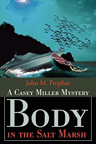 Body in the Salt Marsh: A Casey Miller Mystery: Prophet, John M.