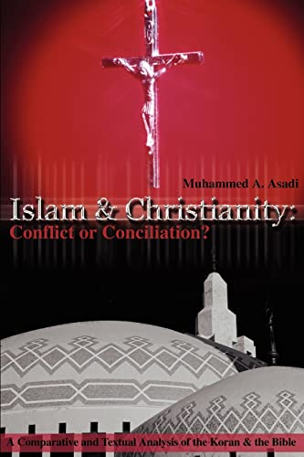 Islam Christianity Conflict or Conciliation A Comparative and Textual Analysis of the Koran the ...