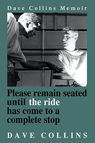 9780595213429: Please remain seated until the ride has come to a complete stop: Dave Collins Memoir