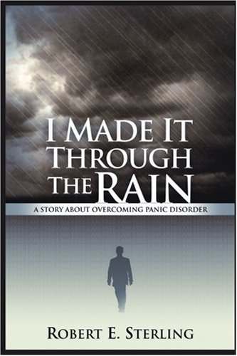 9780595214051: I Made It Through The Rain: A Story About Overcoming Panic Disorder