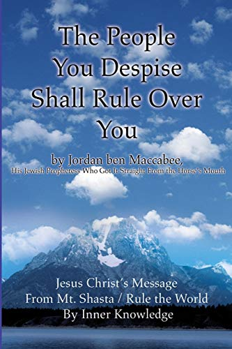 9780595214426: The People You Despise Shall Rule Over You: Jesus Christ's Message From Mt. Shasta / Rule the World By Inner Knowledge