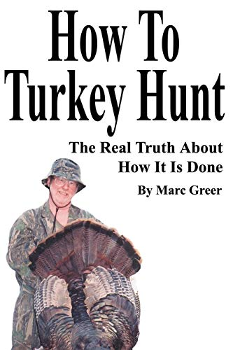 9780595214761: How To Turkey Hunt: The Real Truth About How It Is Done