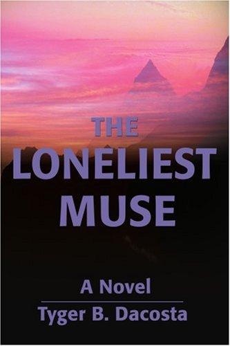 The Loneliest Muse: A Novel: Tyger Dacosta