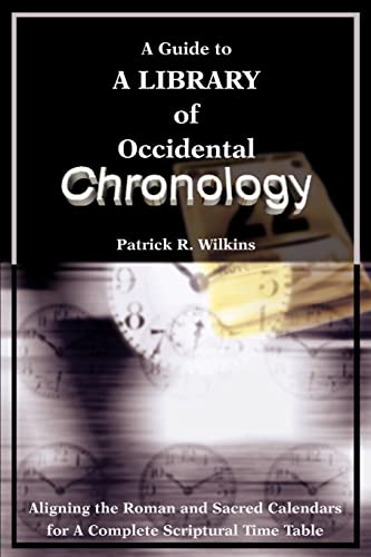 9780595216581: A Guide to A library of Occidental Chronology: Aligning the Roman and Sacred Calendars for A Complete Scriptural Time Table