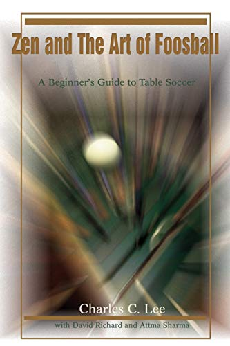 9780595217052: Zen and The Art of Foosball: A Beginner's Guide to Table Soccer