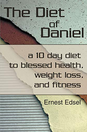 9780595218127: The Diet of Daniel: a 10 day diet to blessed health, weight loss, and fitness