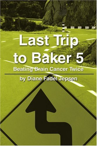 9780595218806: Last Trip to Baker 5: Beating Brain Cancer Twice
