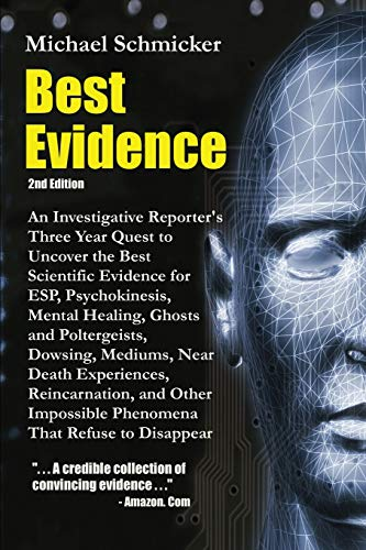 9780595219063: Best Evidence: An Investigative Reporter's Three-Year Quest to Uncover the Best Scientific Evidence for ESP, Psychokinesis, Mental Healing, Ghosts and Poltergeists, Dowsing, Mediums, Near Death Experiences, Reincarnation, and Other Impossible Phenomena That Refuse to Disappear (2nd Edition)