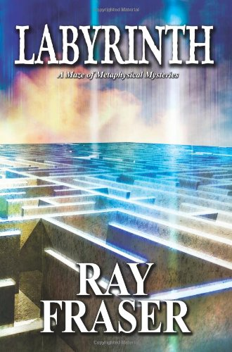 Labyrinth: A Maze of Metaphysical Mysteries: Fraser, Ray