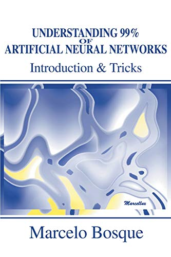 Understanding 99 of Artificial Neural Networks Introduction Tricks: Marcelo Bosque