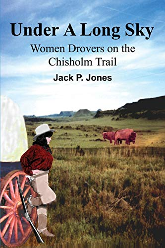 9780595220113: Under A Long Sky: Women Drovers on the Chisholm Trail