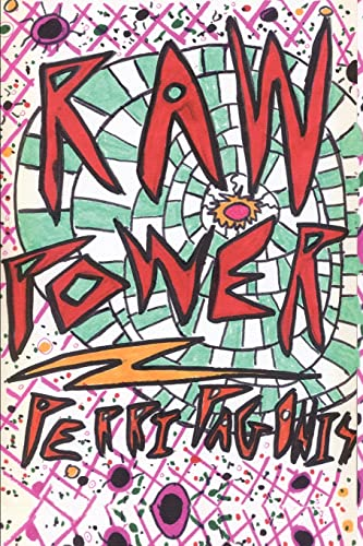 Raw Power: A Novel With the Heart of a Drive-in Movie: Pagonis, Perri