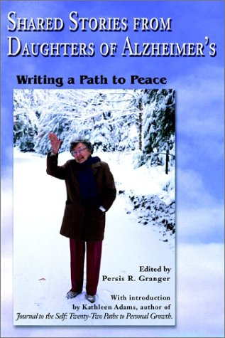 9780595221196: Shared Stories from Daughters of Alzheimer's: Writing a Path to Peace