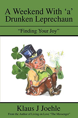 "9780595222056: A Weekend With 'a' Drunken Leprechaun: ""Finding Your Joy"""