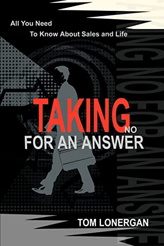 Taking No For An Answer All You Need To Know About Sales and Life: Tom Lonergan