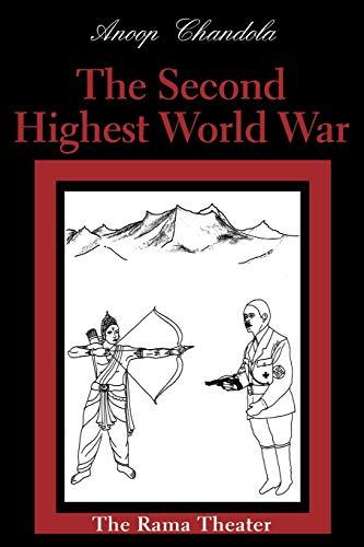 The Second Highest World War The Rama Theater: Anoop Chandola