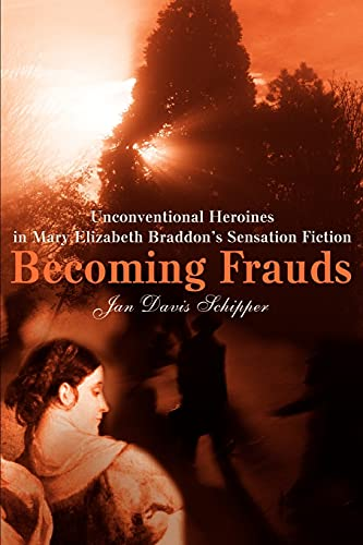 9780595222643: Becoming Frauds: Unconventional Heroines in Mary Elizabeth Braddon's Sensation Fiction