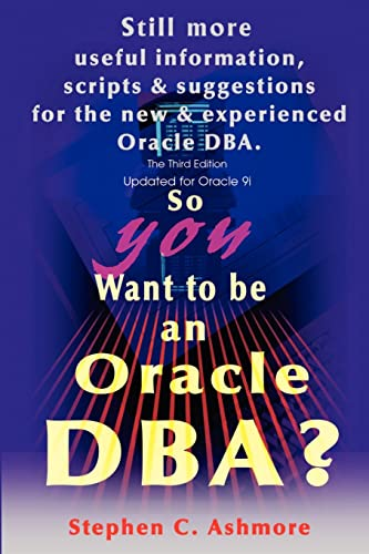 9780595223275: So You Want to be an Oracle DBA?: Still more useful information, scripts and suggestions for the new and experienced Oracle DBA.