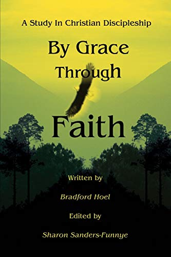 By Grace Through Faith A Study In Christian Discipleship: bradford hoel