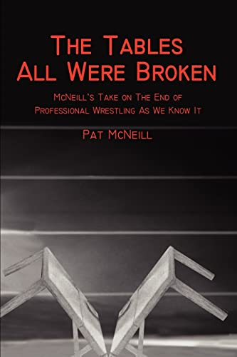 9780595224043: The Tables All Were Broken, McNeill's Take on the End of Professional Wrestling As We Know It