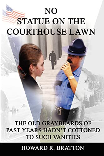 9780595224050: No Statue on the Courthouse Lawn: The Old Graybeards of Past Years Hadn't Cottoned to Such Vanities