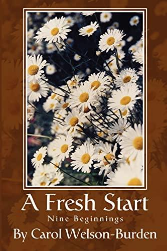 A Fresh Start: Nine Beginnings: Carol Welson-Burden
