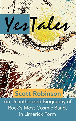 9780595224524: YesTales: An Unauthorized Biography of Rock's Most Cosmic Band, in Limerick Form