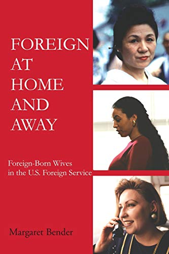 9780595225217: Foreign at Home and Away: Foreign-Born Wives in the U.S. Foreign Service
