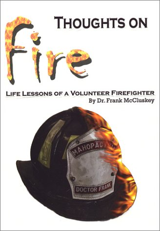 Thoughts on Fire: Life Lessons of a Volunteer Firefighter: McCluskey, Frank B.