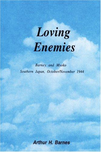 Loving Enemies : Barney and Myoko: Southern Japan, October/November 1994: Arthur Barnes