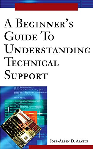 A Beginners Guide To Understanding Technical Support: Jose Afable