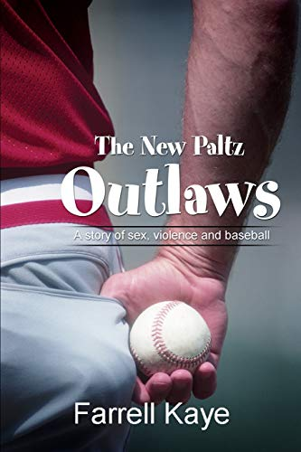 The New Paltz Outlaws: A Story of Sex, Violence and Baseball: Farrell Kaye