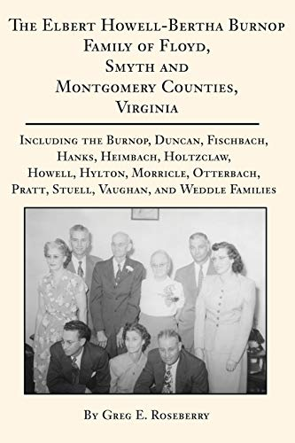 9780595226078: The Elbert Howell-Bertha Burnop Family of Floyd, Smyth and Montgomery Counties, Virginia: Including the Burnop, Duncan, Fischbach, Hanks, Heimbach, ... Pratt, Stuell, Vaughan, and Weddle Families