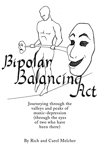 Bipolar Balancing Act: Journeying through the valleys and peaks of manic-depression (through the ...