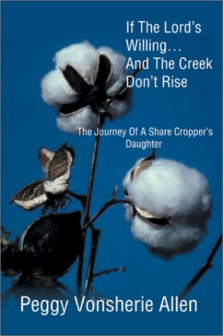 9780595227891: If The Lord's Willing...And The Creek Don't Rise: The Journey Of A Share Cropper's Daughter