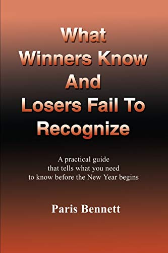 What Winners Know and Losers Fail to Recognize: A Practical Guide That Tells What You Need to Know ...