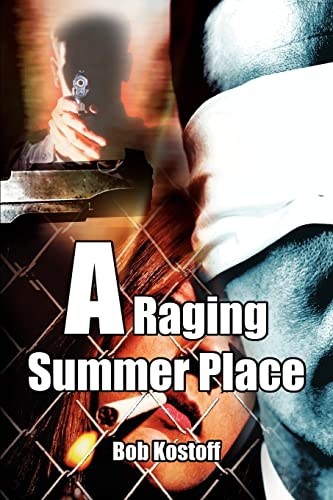 A Raging Summer Place: Robert Kostoff