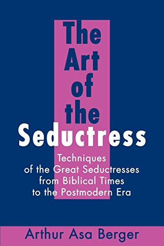 The Art of the Seductress: Techniques of the Great Seductresses from Biblical Times to the ...