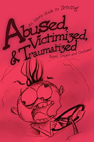 9780595231836: Abused, Victimized, & Traumatized: An Idiot's Guide to Driving